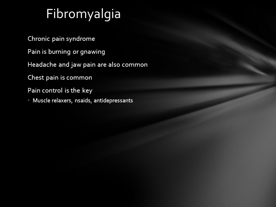 Fibromyalgia Chronic pain syndrome Pain is burning or gnawing