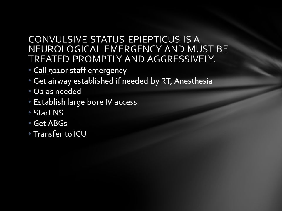 CONVULSIVE STATUS EPIEPTICUS IS A NEUROLOGICAL EMERGENCY AND MUST BE TREATED PROMPTLY AND AGGRESSIVELY.