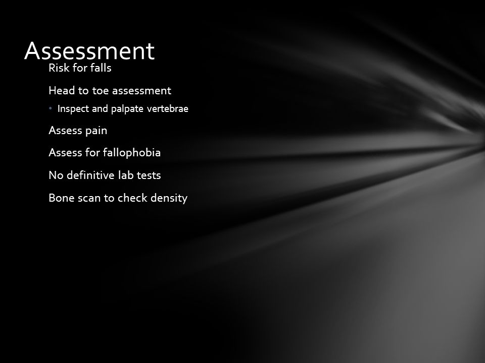 Assessment Risk for falls Head to toe assessment Assess pain