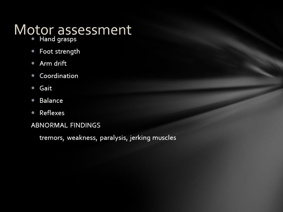 Motor assessment Hand grasps Foot strength Arm drift Coordination Gait