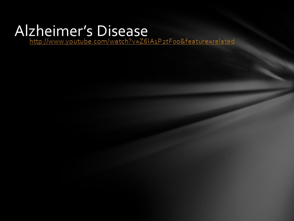 Alzheimer's Disease http://www.youtube.com/watch v=Z6lA1P2tF0o&feature=related Pg 590