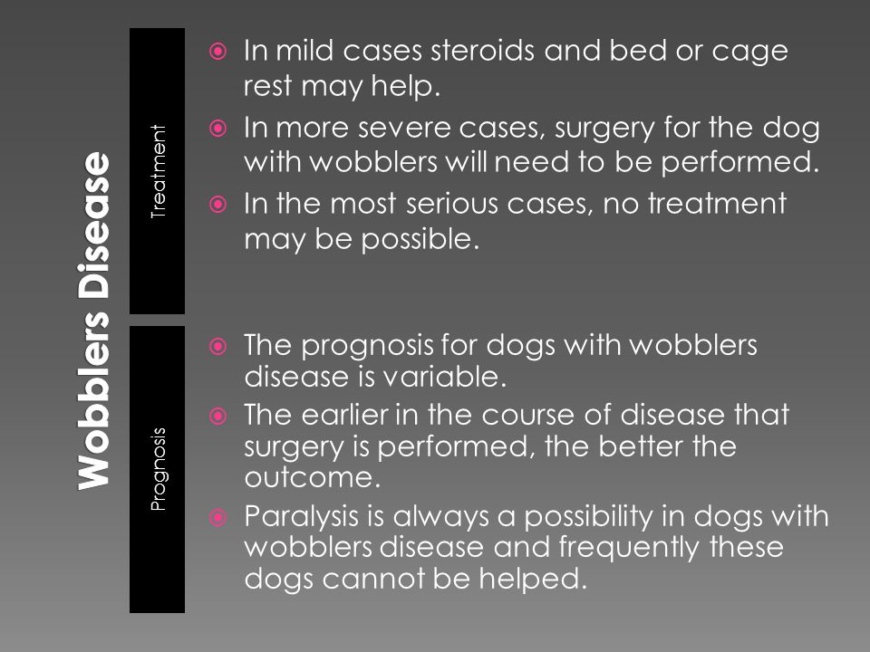 Wobblers Disease In mild cases steroids and bed or cage rest may help.