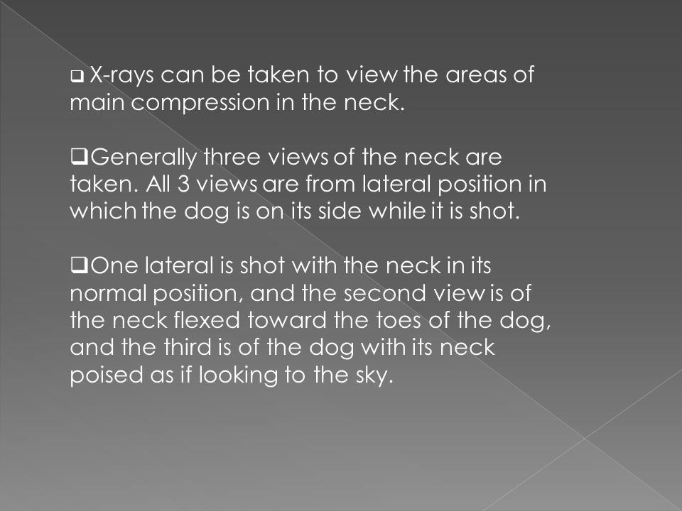 X-rays can be taken to view the areas of main compression in the neck.