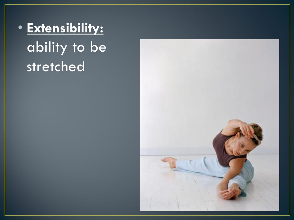Extensibility: ability to be stretched