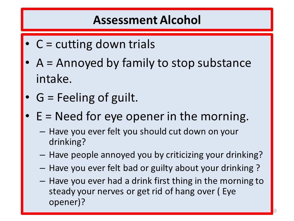 A = Annoyed by family to stop substance intake. G = Feeling of guilt.