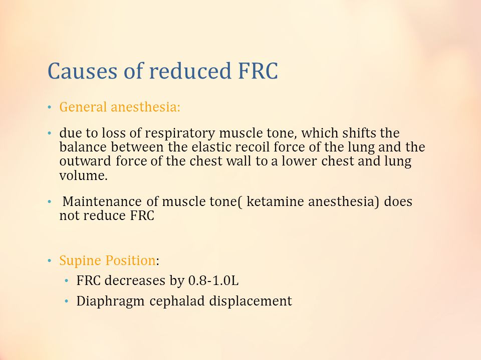 Causes of reduced FRC General anesthesia: