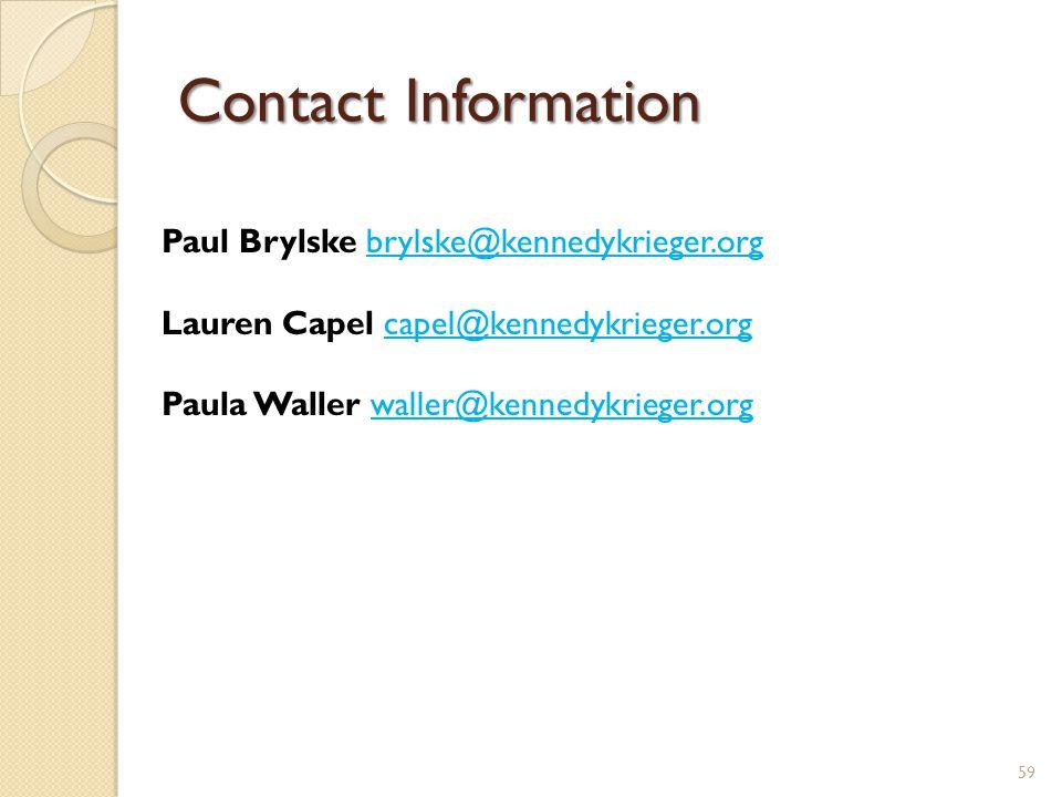 Contact Information Paul Brylske brylske@kennedykrieger.org. Lauren Capel capel@kennedykrieger.org.
