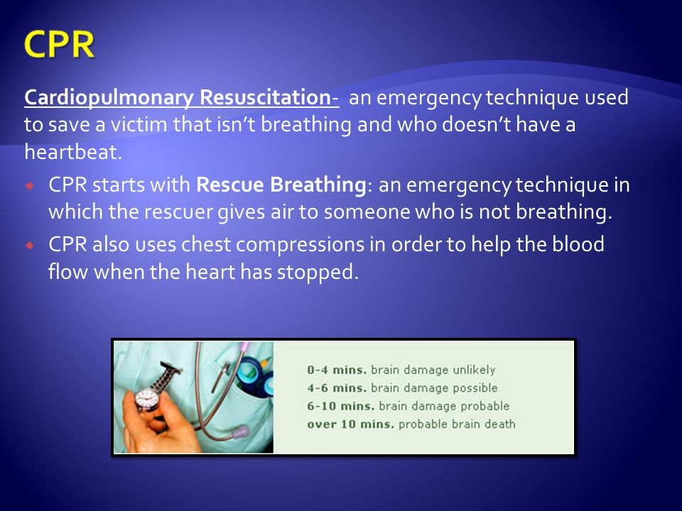 CPR Cardiopulmonary Resuscitation- an emergency technique used to save a victim that isn't breathing and who doesn't have a heartbeat.