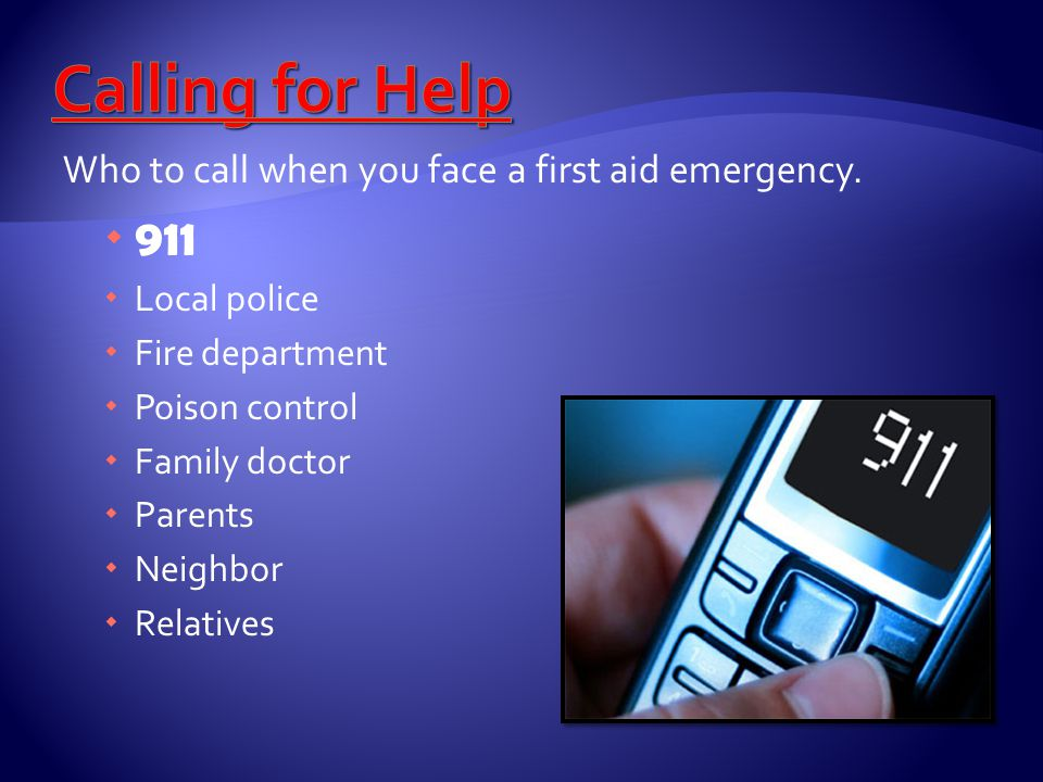 Calling for Help 911 Who to call when you face a first aid emergency.