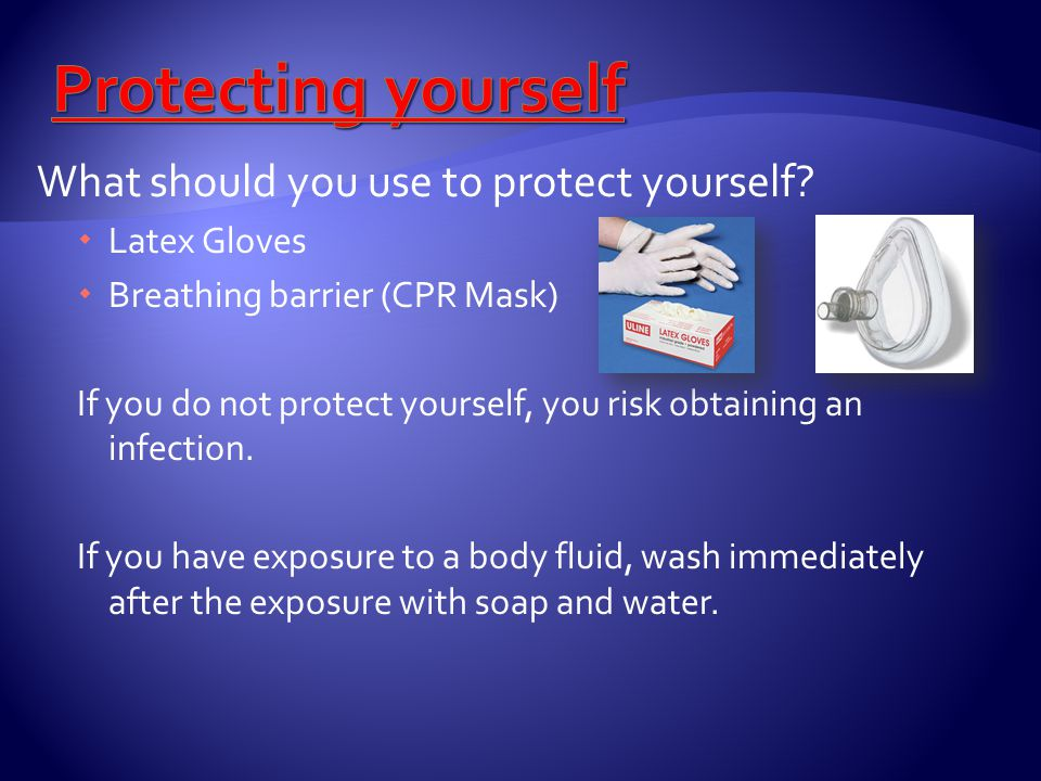 Protecting yourself What should you use to protect yourself