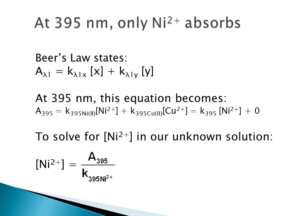 At 395 nm, only Ni2+ absorbs At 395 nm, this equation becomes: