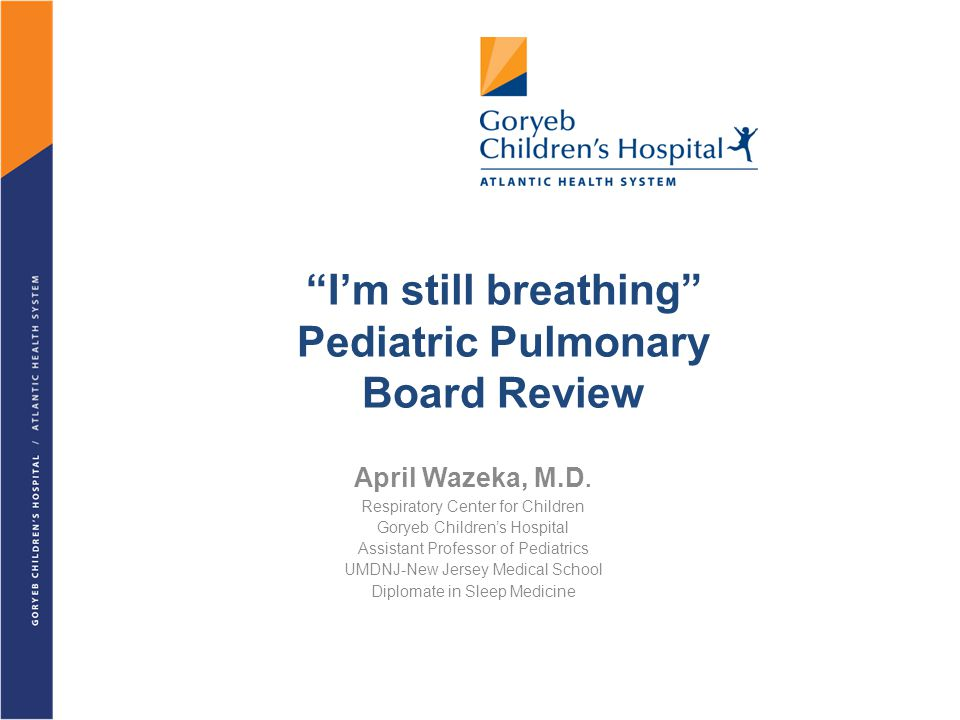I'm still breathing Pediatric Pulmonary Board Review