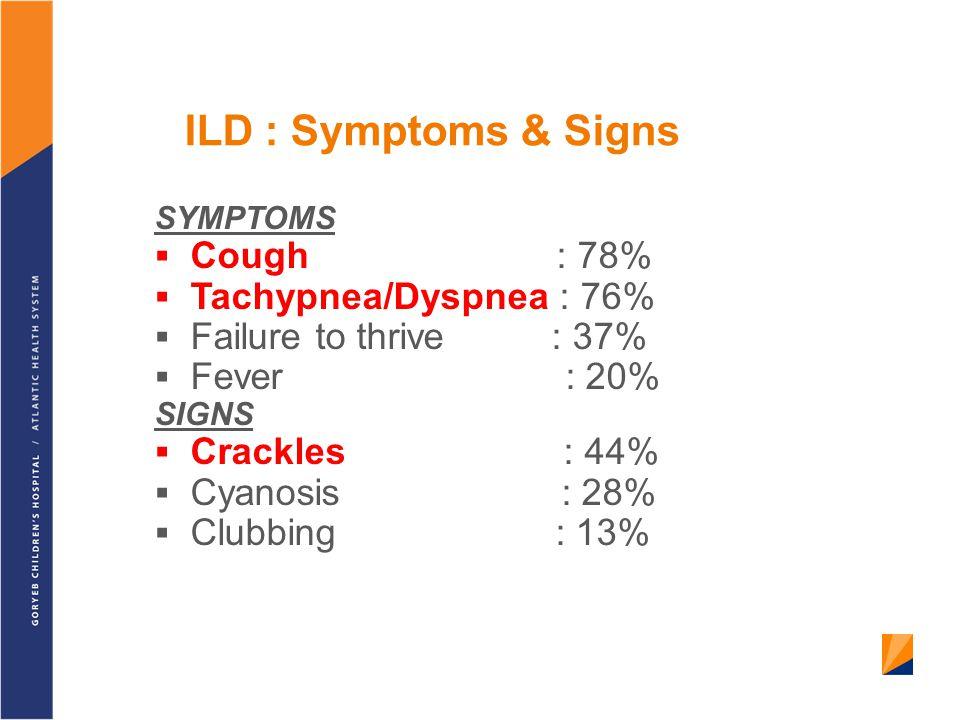 ILD : Symptoms & Signs Cough : 78% Tachypnea/Dyspnea : 76%
