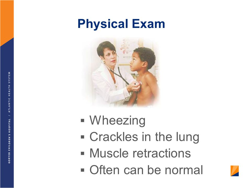 Physical Exam Wheezing Crackles in the lung Muscle retractions Often can be normal