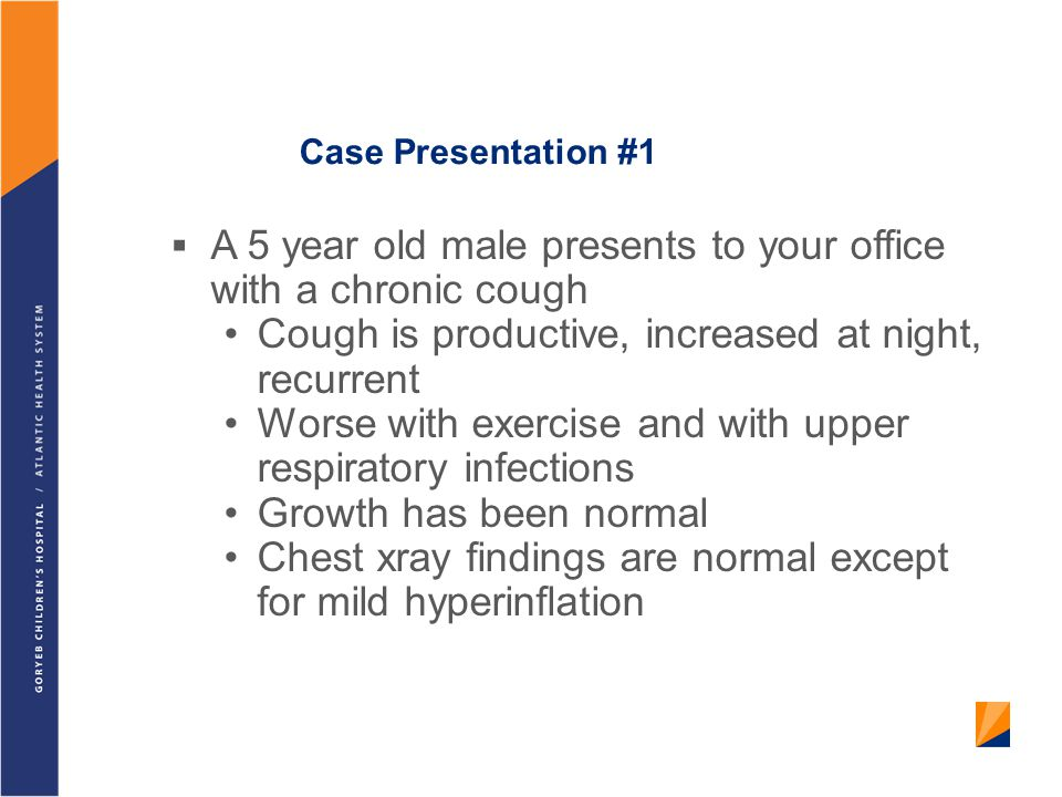A 5 year old male presents to your office with a chronic cough
