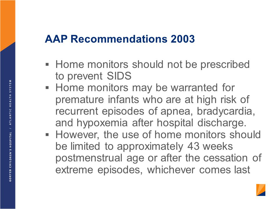 AAP Recommendations 2003 Home monitors should not be prescribed to prevent SIDS.