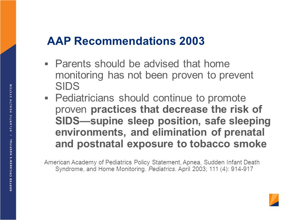 AAP Recommendations 2003 Parents should be advised that home monitoring has not been proven to prevent SIDS.