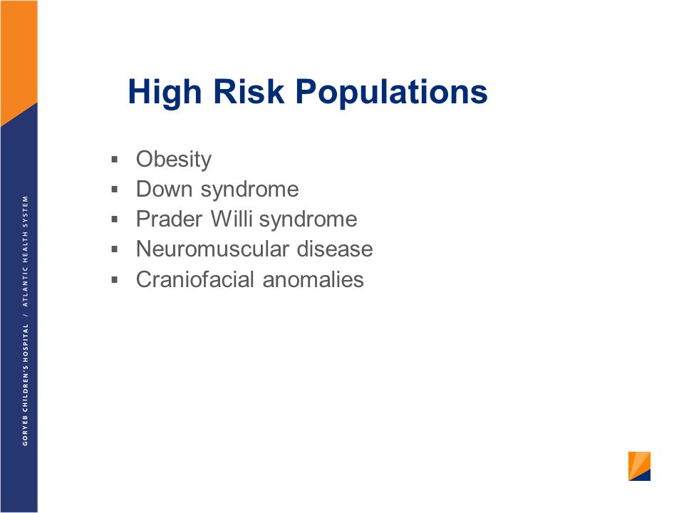 High Risk Populations Obesity Down syndrome Prader Willi syndrome