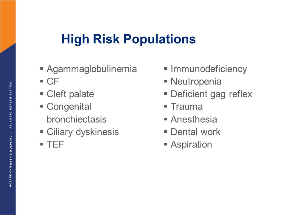 High Risk Populations Agammaglobulinemia CF Cleft palate