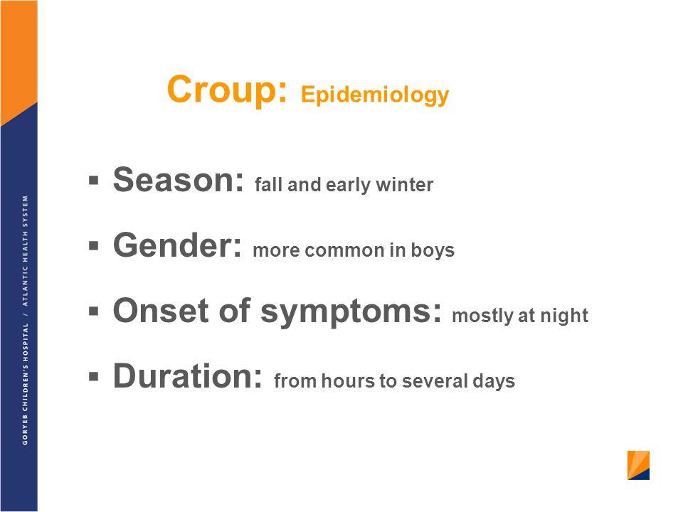Croup: Epidemiology Season: fall and early winter