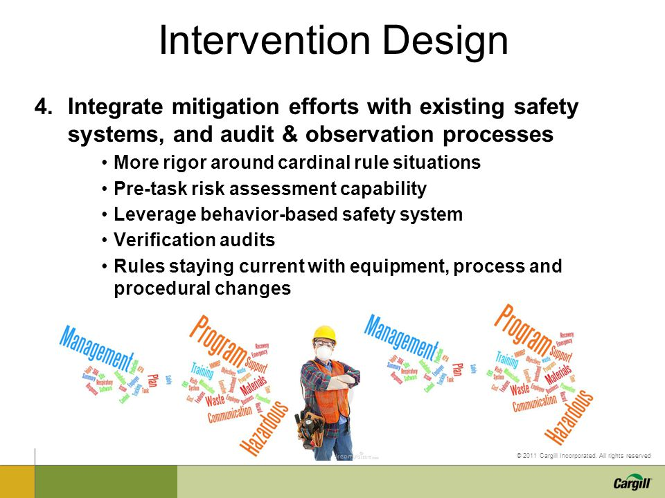 Intervention Design Integrate mitigation efforts with existing safety systems, and audit & observation processes.