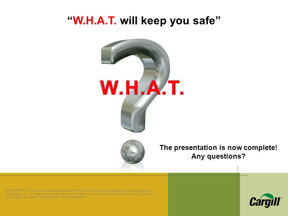 W.H.A.T. will keep you safe The presentation is now complete!