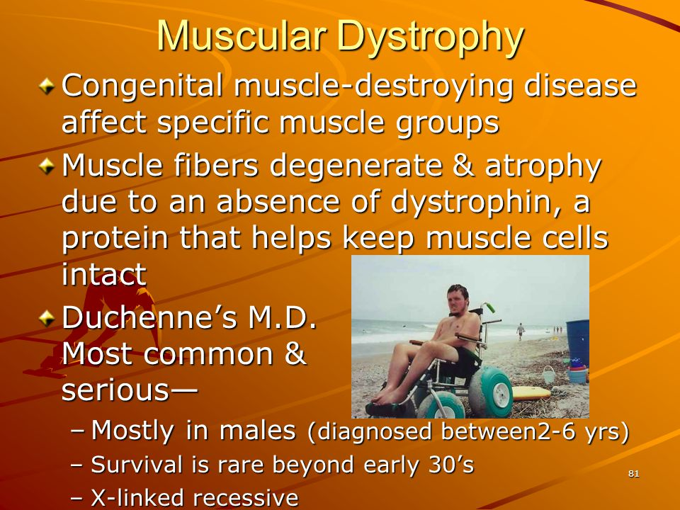 Muscular Dystrophy Congenital muscle-destroying disease affect specific muscle groups.
