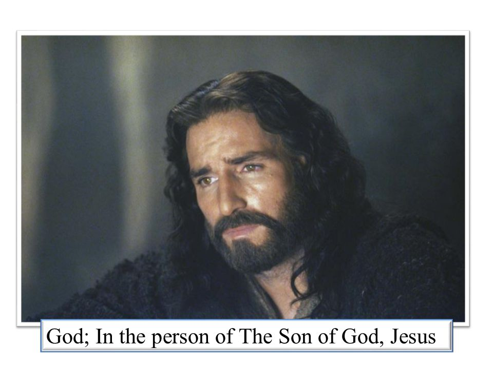 God; In the person of The Son of God, Jesus