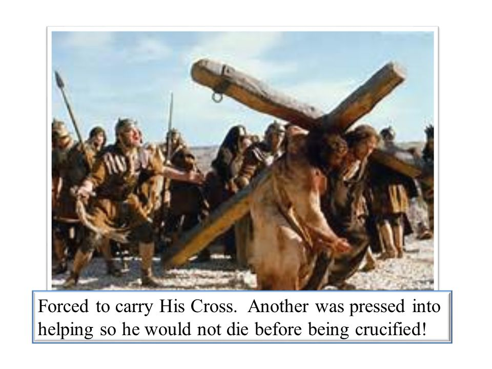 Forced to carry His Cross
