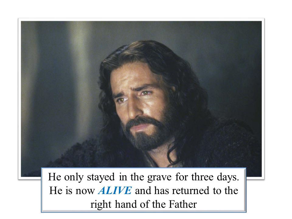 He only stayed in the grave for three days