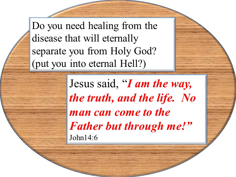 Do you need healing from the disease that will eternally separate you from Holy God (put you into eternal Hell )
