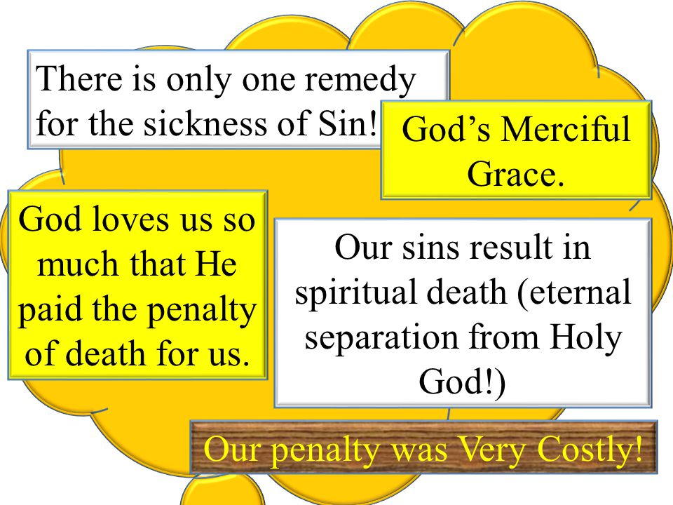 There is only one remedy for the sickness of Sin!