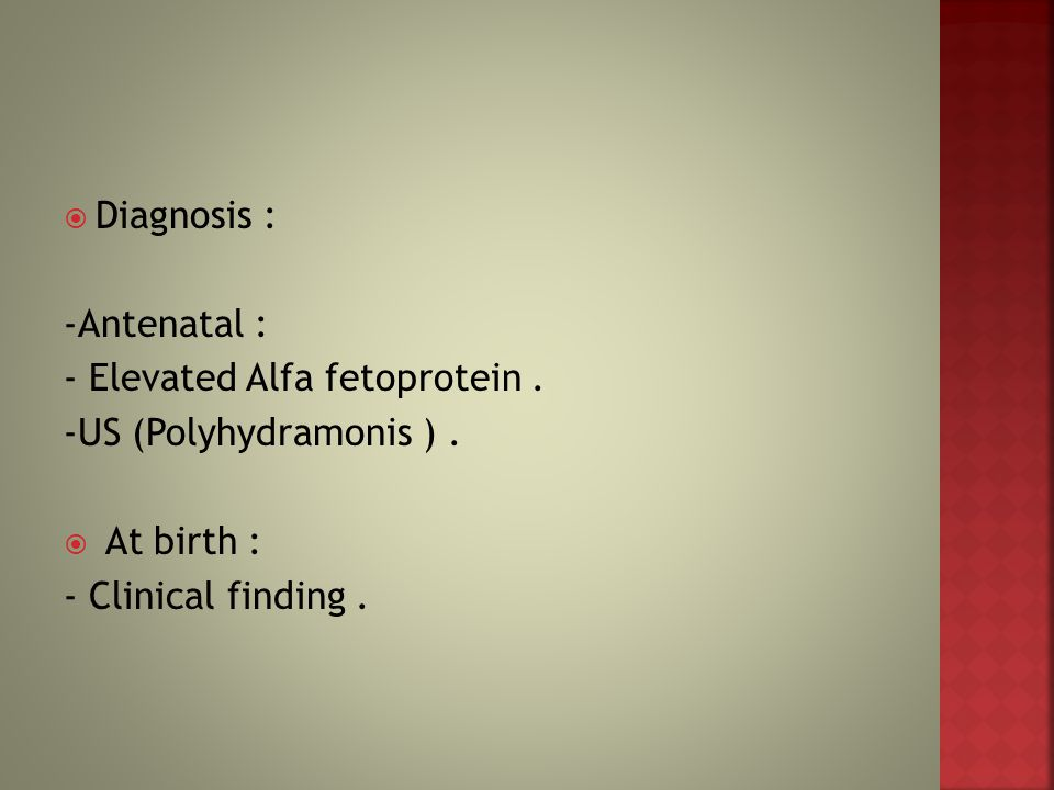 Diagnosis : -Antenatal : - Elevated Alfa fetoprotein .