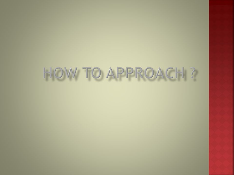 How to Approach