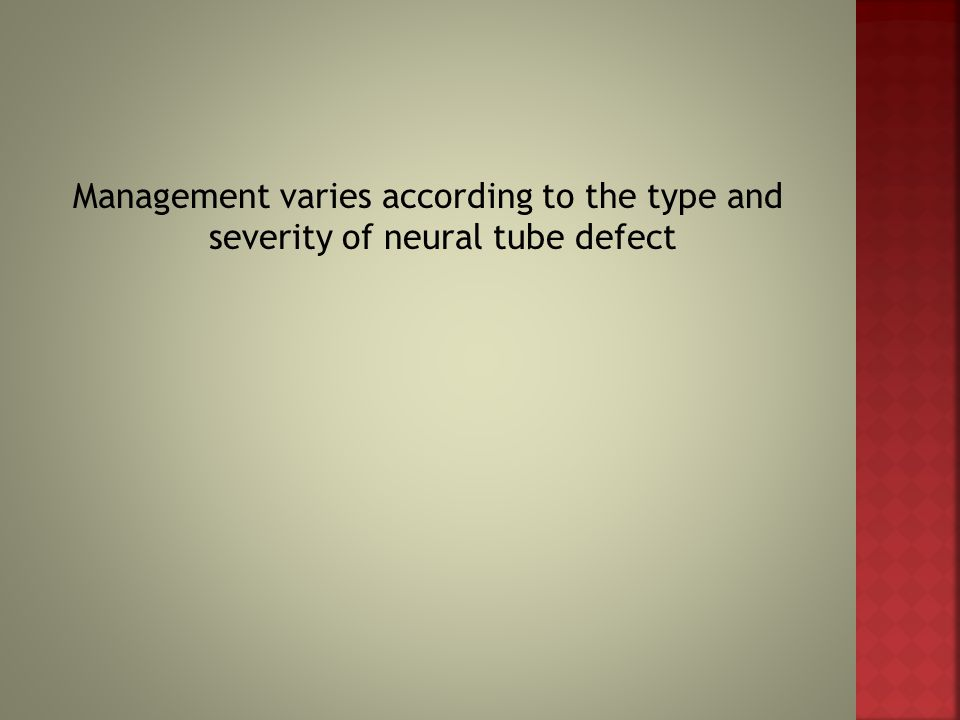 Management varies according to the type and severity of neural tube defect