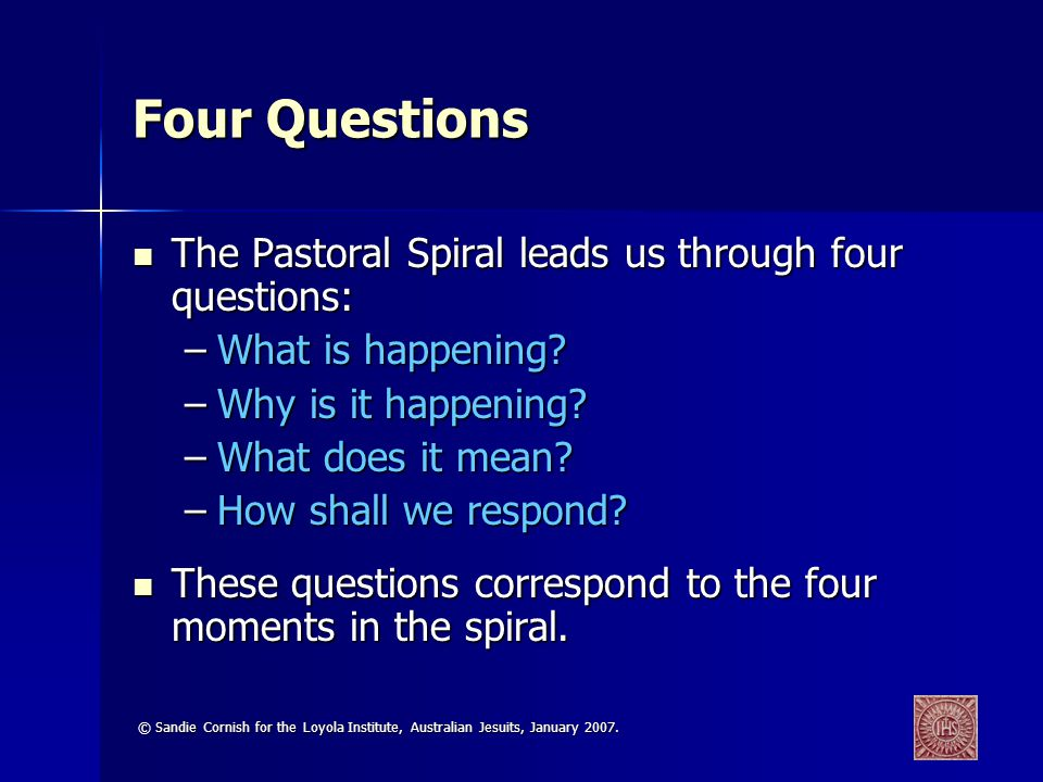Four Questions The Pastoral Spiral leads us through four questions: