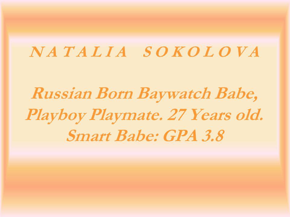 N A T A L I A S O K O L O V A Russian Born Baywatch Babe, Playboy Playmate.