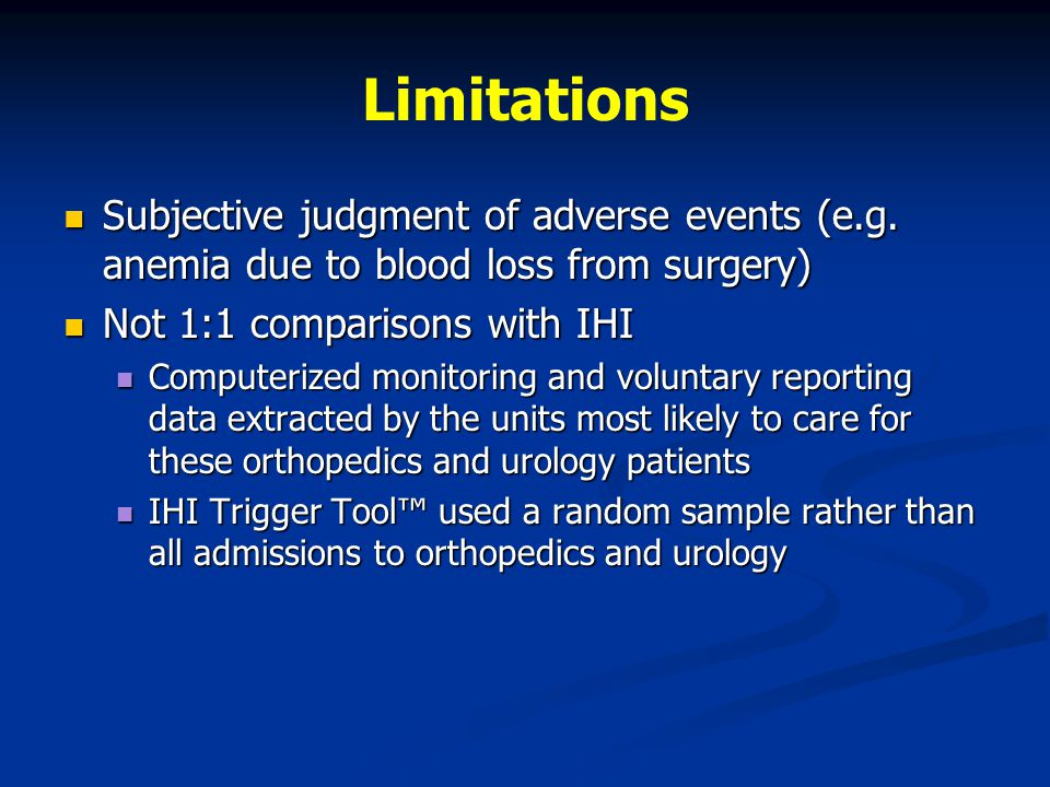 Limitations Subjective judgment of adverse events (e.g. anemia due to blood loss from surgery) Not 1:1 comparisons with IHI.
