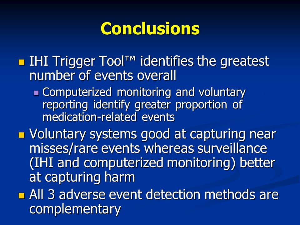 Conclusions IHI Trigger Tool™ identifies the greatest number of events overall.