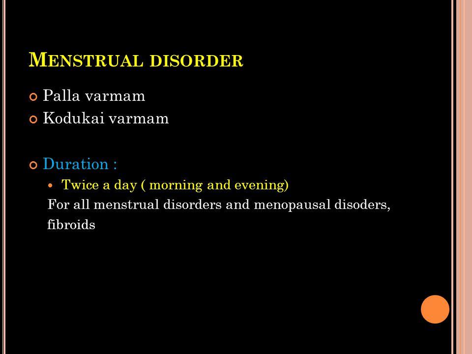 Menstrual disorder Palla varmam Kodukai varmam Duration :