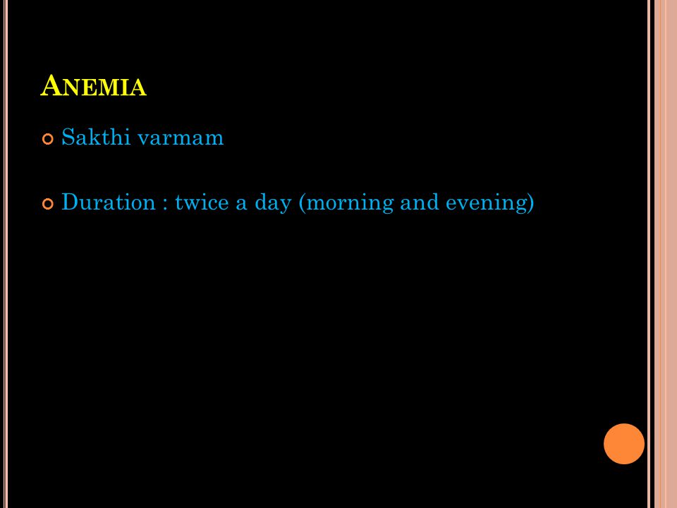 Anemia Sakthi varmam Duration : twice a day (morning and evening)