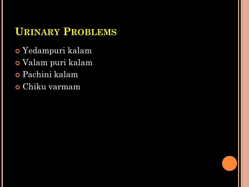 Urinary Problems Yedampuri kalam Valam puri kalam Pachini kalam