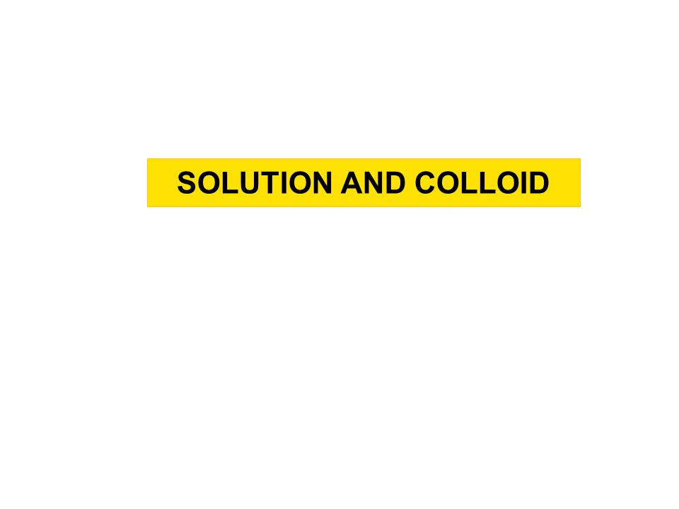 SOLUTION AND COLLOID SPECIFIC LEARNING OBJECTIVE