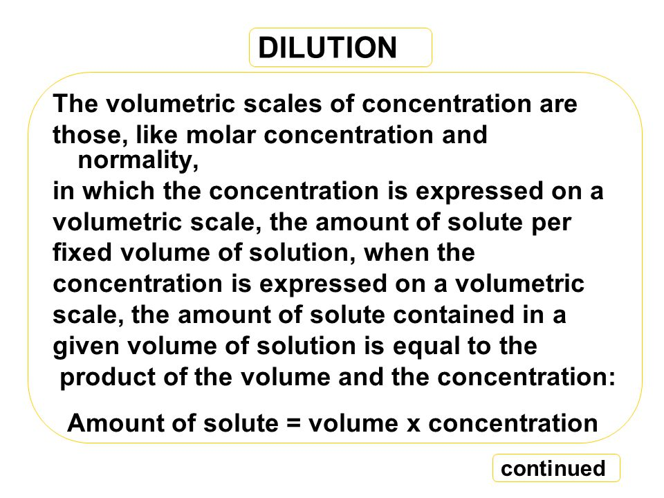 DILUTION The volumetric scales of concentration are