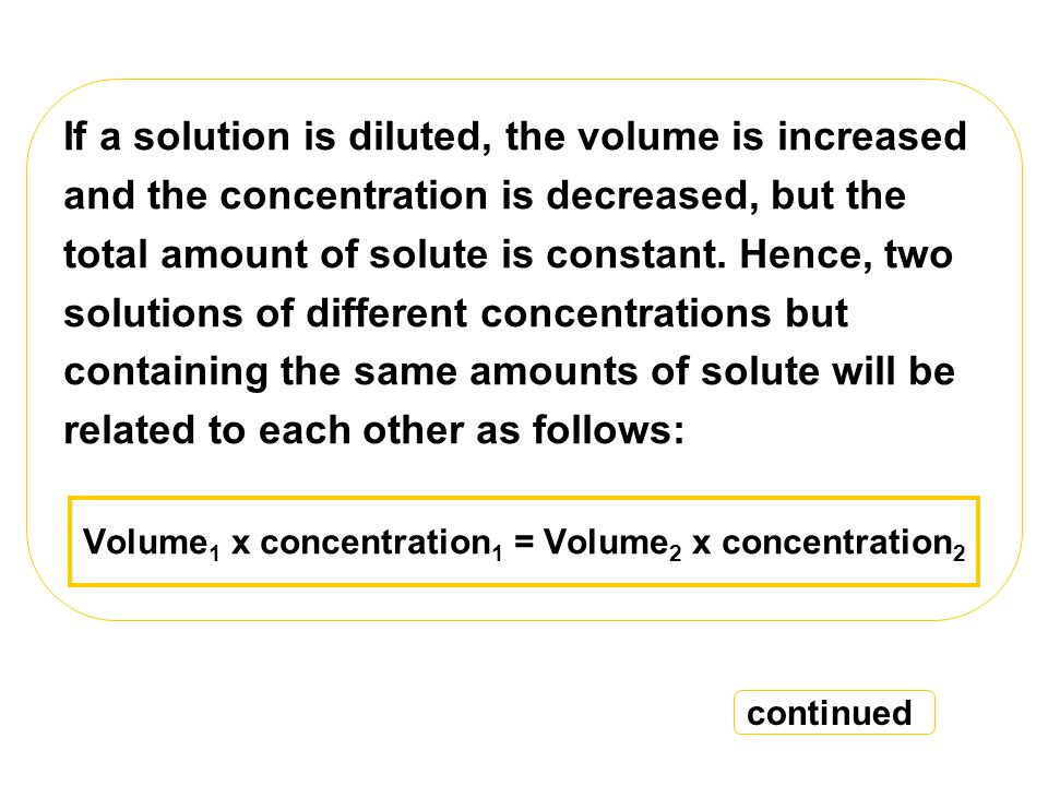 If a solution is diluted, the volume is increased