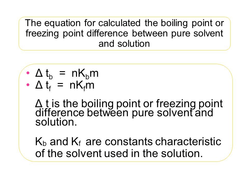 The equation for calculated the boiling point or freezing point difference between pure solvent and solution