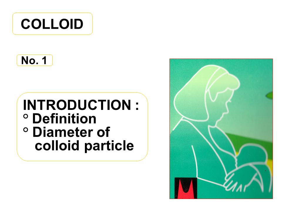 INTRODUCTION : ° Definition ° Diameter of colloid particle