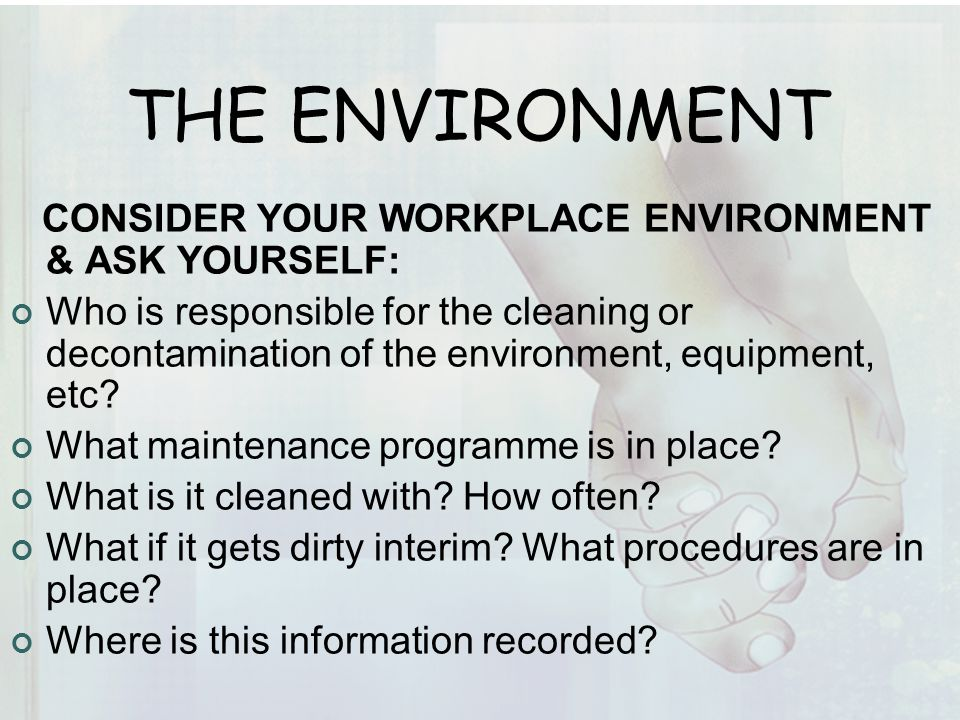 THE ENVIRONMENT CONSIDER YOUR WORKPLACE ENVIRONMENT & ASK YOURSELF: