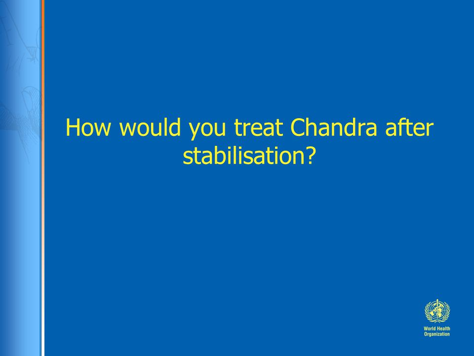 How would you treat Chandra after stabilisation