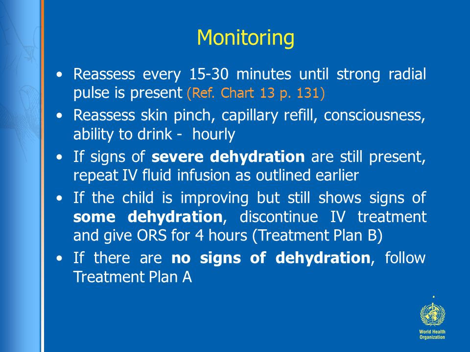 Monitoring Reassess every 15-30 minutes until strong radial pulse is present (Ref. Chart 13 p. 131)